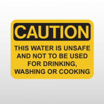 OSHA Caution This Water Is Unsafe And Not To Be Used For Drinking, Washing Or Cooking
