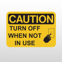 OSHA Caution Turn Off When Not In Use